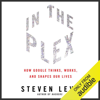 Steven Levy - In the Plex: How Google Thinks, Works, And Shapes Our Lives (Unabridged)  artwork