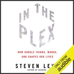 In the Plex: How Google Thinks, Works, and Shapes Our Lives (Unabridged)