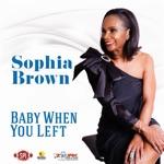 Sophia Brown - Baby When You Left