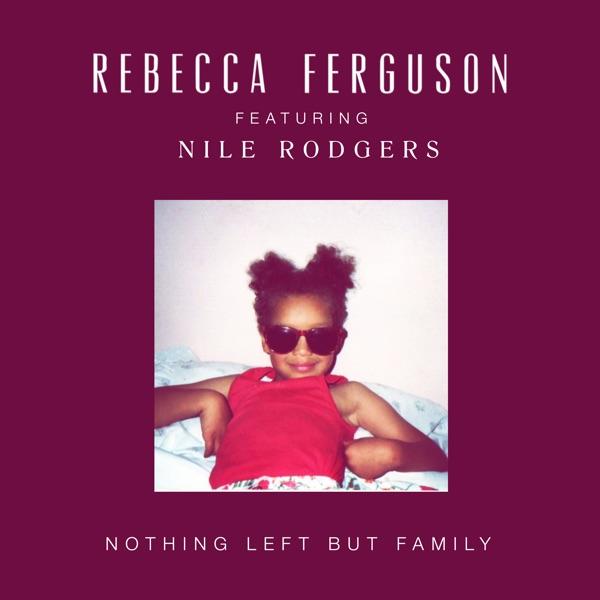 Rebecca Ferguson / Nile Rodgers - Nothing Left But Family