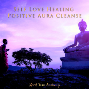 Spirit Tribe Awakening - Self Love Healing - Positive Aura Cleanse