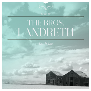 The Bros. Landreth - Let It Lie (Deluxe)