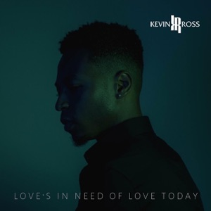 Kevin Ross - Love's In Need of Love Today feat. Sonna Rele