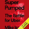 Mike Isaac - Super Pumped: The Battle for Uber (Unabridged)  artwork