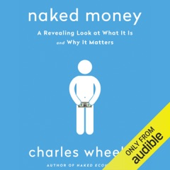Naked Money: A Revealing Look at What It Is and Why It Matters (Unabridged)