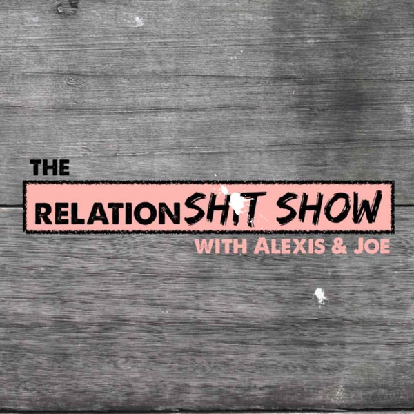 The RelationSH*T SHOW | Listen Free on Castbox