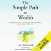 JL Collins - The Simple Path to Wealth: Your Road Map to Financial Independence and a Rich, Free Life (Unabridged)  artwork