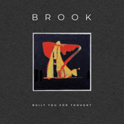 Built You for Thought - Brook - Brook