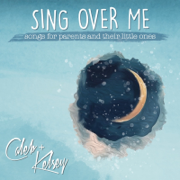 Sing Over Me: Songs for Parents and Their Little Ones - Caleb and Kelsey - Caleb and Kelsey