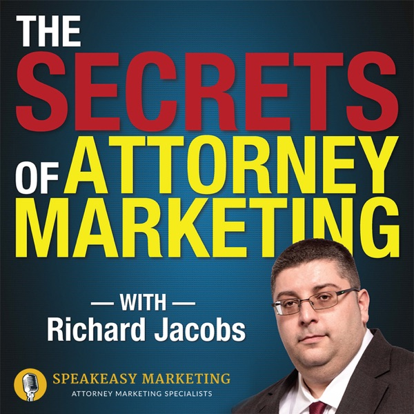 Secrets of Attorney Marketing with Richard Jacobs of Speakeasy Marketing Inc.