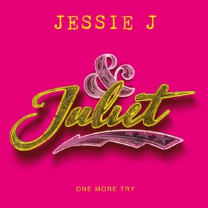JESSIE J - One More Try (From And Juliet) Chords and Lyrics