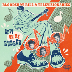 Bloodshot Bill & Televisionaries - Spit on My Rubber - EP
