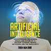 Thien-Nam Dinh - Artificial Intelligence: Understanding the Science, Impact, and Future of AI, Machine Learning, Neural Networks, and the Singularity (Unabridged)  artwork