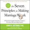 John M. Gottman Ph.D. & Nan Silver - The Seven Principles for Making Marriage Work: A Practical Guide from the Country's Foremost Relationship Expert, Revised and Updated  artwork