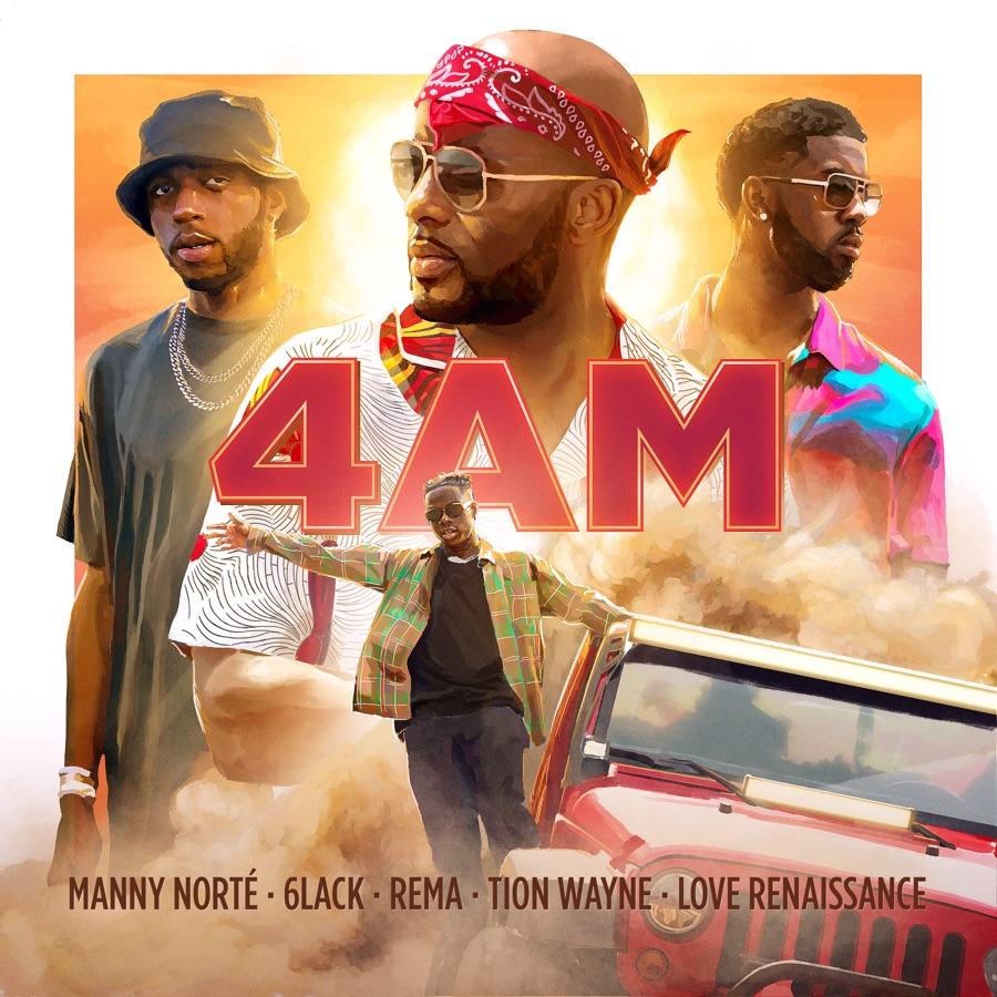 Manny Norté, 6LACK, Rema & Tion Wayne - 4AM (feat. Love Renaissance (LVRN)) - Single