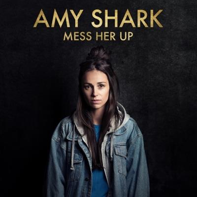 Mess Her Up - Single - Amy Shark