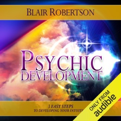 Psychic Development: 3 Easy Steps to Developing Your Intuition  (Unabridged)