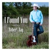 I FOUND YOU-ROBERT RAY; ROBERT RAY