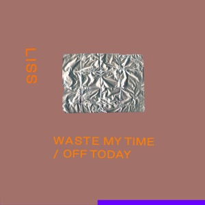 Waste My Time / Off Today - Single