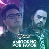 Amigos No por Favor - Vincent & Angel