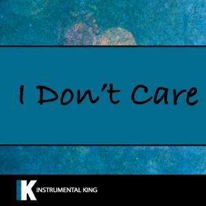 Instrumental King - I Don't Care (In the Style of Ed Sheeran & Justin Bieber) [Karaoke Version]