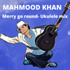 Merry Go Round (Ukulele Mix) - Mahmood Khan