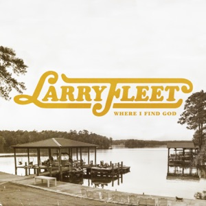 Larry Fleet - Where I Find God