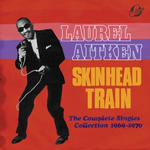 Laurel Aitken - Skinhead Train: The Complete Singles Collection 1969-1970