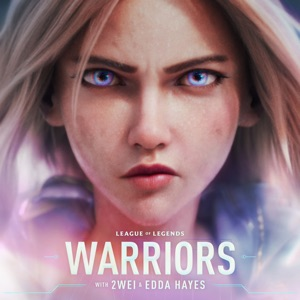 League of Legends, 2WEI & Edda Hayes - Warriors