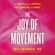 Kelly McGonigal - The Joy of Movement: How exercise helps us find happiness, hope, connection, and courage (Unabridged)