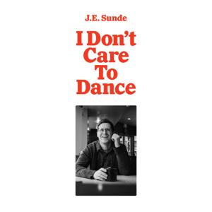 J.E. Sunde - I Don't Care To Dance