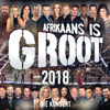 Various Artists - Afrikaans Is Groot 2018 Die Konsert (Live At Time Square Sun Arena, Menlyn Maine / 2018) artwork