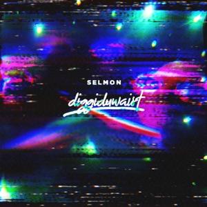 SELMON - Diggiduwaist