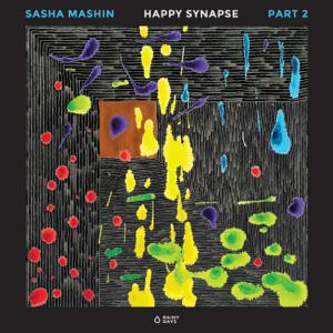 Sasha Mashin - Happy Synapse, Part 2