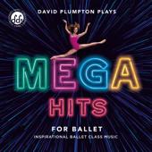 Mega Hits for Ballet: Inspirational Ballet Class Music