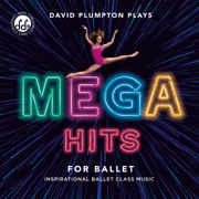 Mega Hits for Ballet: Inspirational Ballet Class Music - David Plumpton - David Plumpton