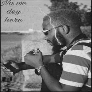 Uzo - Na We Dey Hear