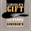 Gordon Leidner - Lincoln's Gift: How Humor Shaped Lincoln's Life and Legacy  artwork