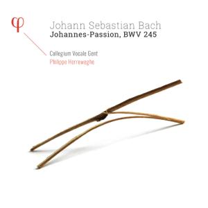 Collegium Vocale Gent & Philippe Herreweghe - Bach: Johannes-Passion, BWV 245