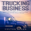 Trucking Business: 3 Manuscripts in 1 Book: How to Start a Freight Brokerage Company, How to Start a Trucking Business, Hotshot Trucking (Unabridged)