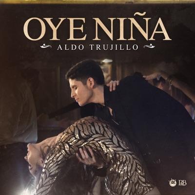 Oye Niña - Single - Aldo Trujillo