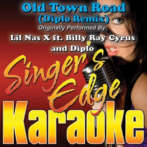 Singer's Edge Karaoke - Old Town Road (Diplo Remix) (Duet Version) (Originally Performed By Lil Nas X, Billy Ray Cyrus & Diplo) [Karaoke]