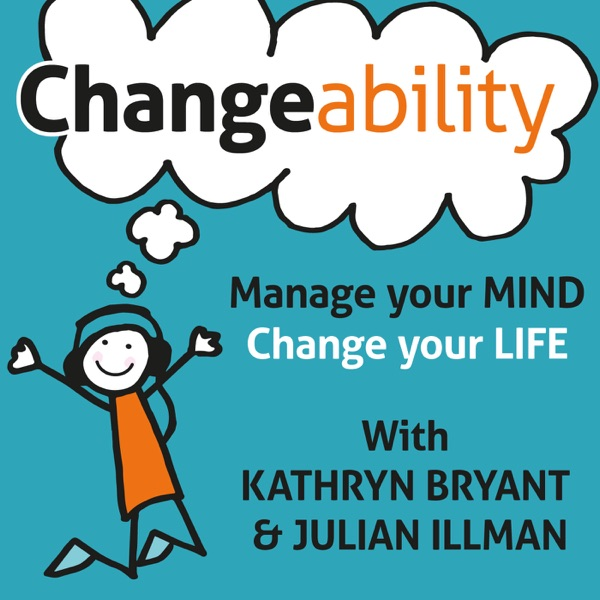 Changeability Podcast: Manage Your Mind - Change Your Life – Podcast