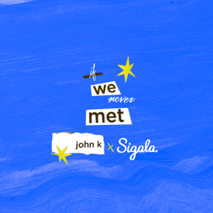 John K & Sigala - if we never met