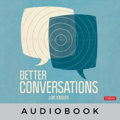 Better Conversations: Coaching Ourselves and Each Other to Be More Credible, Caring, and Connected (Unabridged)