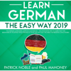 Patrick Noble & Paul Mahoney - Learn German the Easy Way 2019: The German Language Learning Audiobook: The Innovative Way to Learn Fast for Beginners by Studying While Driving in Your Car Without the Need for Reading Long Stories (Unabridged)  artwork