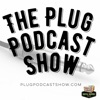 The Plug Podcast Show
