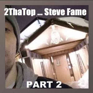 Steve Fame - 2ThaTop ... Part 2