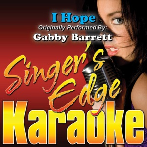 Singer's Edge Karaoke - I Hope (Originally Performed By Gabby Barrett) [Karaoke]