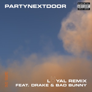 PARTYNEXTDOOR - Loyal (Remix) [feat. Drake and Bad Bunny]